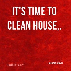 It's time to clean house.