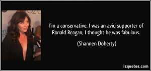 ... of Ronald Reagan; I thought he was fabulous. - Shannen Doherty