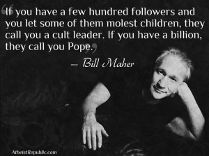 Bill Maher: The Pope is basically a Cult Leader