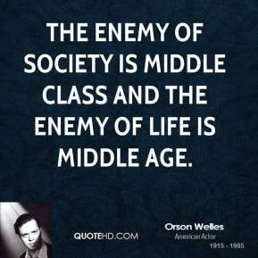 ... -welles-society-quotes-the-enemy-of-society-is-middle-class-and.jpg