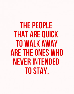 quote-the-people-that-are-quick-to-walk-away-are-the-ones-who-never ...
