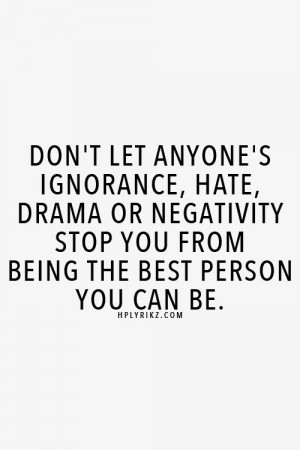 Don t let anyone s ignorance hate drama or negativity stop you