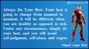 Under any circumstance, simply do your best, and you will avoid self ...