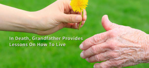 ... Grandfather Provides Lessons On How To Live Grief Loss and Bereavement