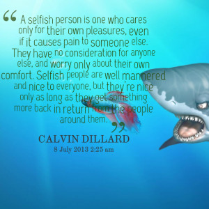 Quotes from Calvin Dillard: A selfish person is one who cares only ...