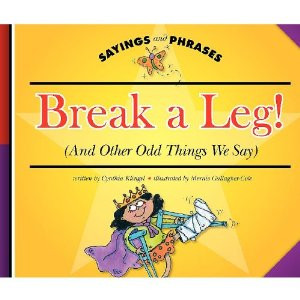 Break a Leg! (And Other Odd Things We Say) (Sayings and Phrases)