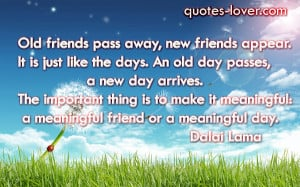 friends appear. It is just like the days. An old day passes, a new day ...