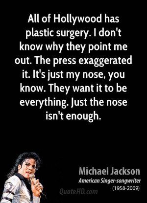 All of Hollywood has plastic surgery. I don't know why they point me ...