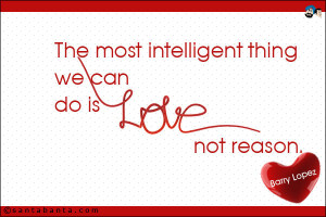 Intelligent Quotes About Love The most intelligent thing we