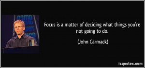 ... matter of deciding what things you're not going to do. - John Carmack