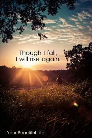 Though I fall, I will rise again