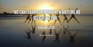 We can learn something new anytime we believe we can.""