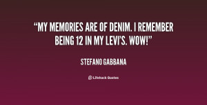 """My memories are of denim. I remember being 12 in my Levi's. Wow!"""""""