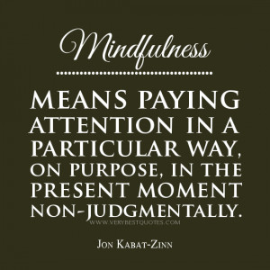 mindfulness quotes, mindfulness means paying attention, Jon Kabat-Zinn ...