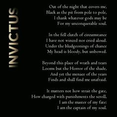 Invictus - William Ernest Henley. Love this. More