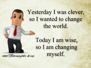 Yesterday I was clever, so I wanted to change the world.