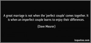 great marriage is not when the 'perfect couple' comes together. It ...