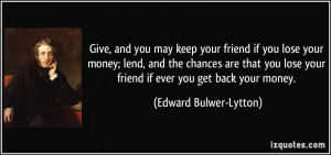 friend if you lose your money; lend, and the chances are that you lose ...