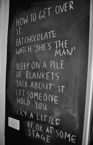 how to get over it, eat chocolate, watch shes the man, sleep on a pile ...
