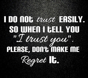 """Do Not Trust Easily. So When I Tell You """"I Trust You"""" Please ..."""