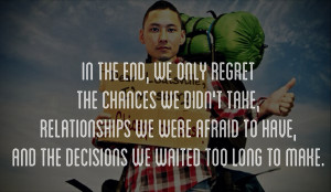 The the end, we only regret the chances we didn't take, relationships ...