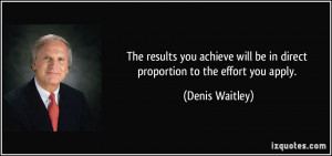 The results you achieve will be in direct proportion to the effort you ...