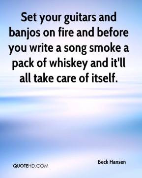 Beck Hansen - Set your guitars and banjos on fire and before you write ...