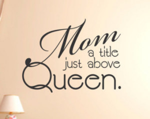 Mom a title just above Queen Wall Decal, Wall Vinyl Decal, Custom Wall ...
