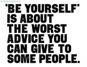 ... Is About The Worst Advice You Can Give To Some People - Advice Quote