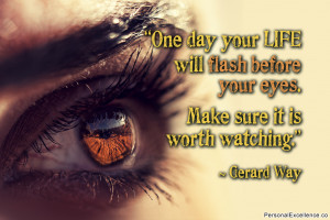 "Inspirational Quote: ""One day your life will flash before your eyes ..."