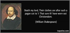 ... to 't That sure th' have worn out Christendom. - William Shakespeare