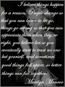 Believe Things Happen For A Reason -Marilyn Monroe