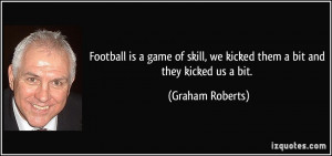 Football is a game of skill, we kicked them a bit and they kicked us a ...