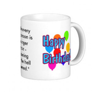 zazzle.comBirthday Quotes Mugs, Birthday Quotes Coffee Mugs, Steins ...