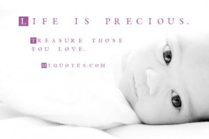 Life Is Precious Picture Quote - MLQuotes