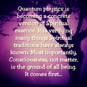 Quantum physics is becoming a concrete version of spiritual essence ...