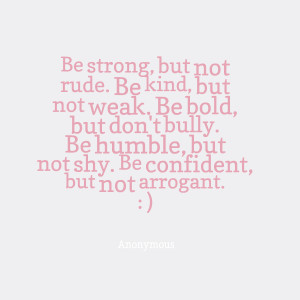 ... don't bully be humble, but not shy be confident, but not arrogant