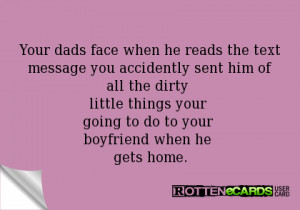Dirty Text Messages To Send To Your Boyfriend Your dads face when he ...