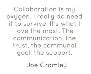 Collaboration Quotes Collaboration is my oxygen.