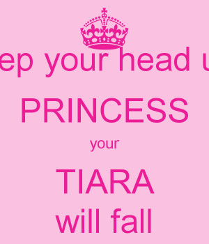 keep your head up princess your tiara is falling