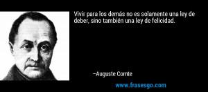 ley de deber sino tambi n una ley de felicidad Auguste Comte