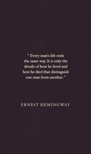 Ernest Hemingway Quote goes along with his quote in