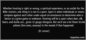 Whether hunting is right or wrong, a spiritual experience, or an ...