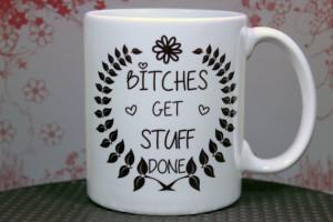 Bitches Get Stuff Done Funny Tina Fey Quote Mug