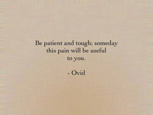 ... Pain Will Be Useful To You: Quote About Patient Tough Someday Pain