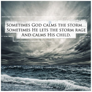 sometimes God calms the storm, Sometimes God calms His child