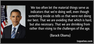 We too often let the material things serve as indicators that we're ...