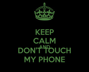 keep-calm-and-don-t-touch-my-phone-70.png