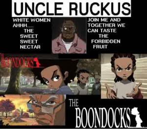 Boondocks quotes uncle ruckus