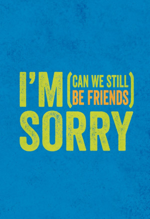 Sorry (Can We Still be Friends?)